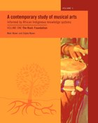 A Contemporary Study of Musical Arts Informed by African Indigenous Knowledge Systems Vol 1