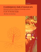 A Contemporary Study of Musical Arts Informed by African Indigenous Knowledge Systems Vol 2