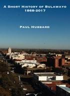 A Short History of Bulawayo 1868-2017