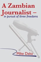 A Zambian Journalist: In Pursuit of Three Freedoms