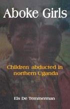 Aboke Girls. Children Abducted in Northern Uganda