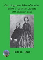 "Carl Hugo and Mary Gutsche and the ""German"" Baptists of the Eastern Cape"