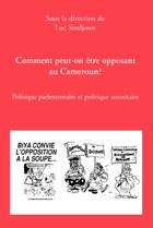 Comment peut-on etre opposant au Cameroun?