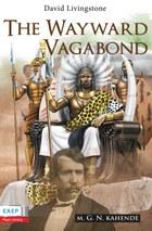David Livingstone: The Wayward Vagabond in Africa