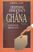 Deepening Democracy in Ghana. Vol. 2