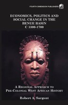 Economics, Politics and Social Change in the Benue Basin C1300-1700