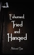 Exhumed, Tried and Hanged