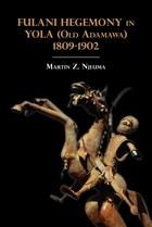 Fulani Hegemony in Yola (Old Adamawa) 1809-1902