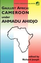 Gaulist Africa. Cameroon under Ahidjo