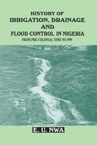 History of Irrigation, Drainage and Flood Control in Nigeria from Pre-Colonial Time to 1999