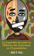 La Logorrhée du poète ou l'Histoire des Camerouns en 33 gouttelettes
