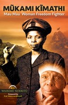 Mũkami Kĩmathi: Mau Mau Woman Freedom Fighter