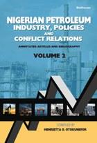 Nigerian Petroleum Industry, Policies and Conflict Relations Vol II