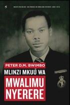 Peter DM Bwimbo: Mlinzi Mkuu wa Mwalimu Nyerere