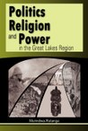 Politics, Religion and Power in the Great Lakes Region