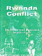 Rwanda Conflict. Its Roots and Regional Implications