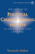 The History of Political Change amoung the Tiv in the 19th and 20th Centuries