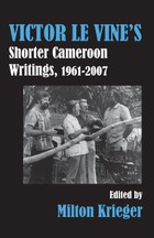 Victor Le Vine's Shorter Cameroon Writings, 1961-2007