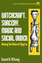 Witchcraft, Sorcery, Magic & Social Order Amoung the Ibibio of Nigeria