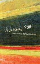 Writing Still - New stories from Zimbabwe