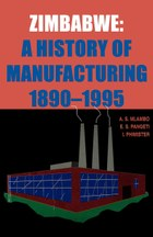 Zimbabwe: A History of Manufacturing 1890-1995